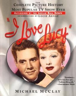 Love Lucy The Complete Picture History of the Most Popular TV Show