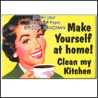 Fridge Fun Refrigerator Magnet MAKE YOURSELF AT HOME, CLEAN MY