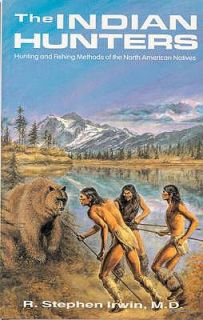 Indian Hunters Hunting and Fishing Methods of the North American