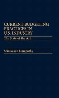 Current Budgeting Practices in U. S. Industry The State of the Art by