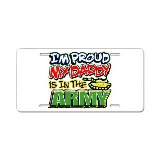 Aluminum License Plate Im Proud My Daddy Is In The Army
